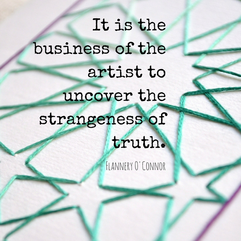 It is the business of the artist to uncover the strangeness of truth